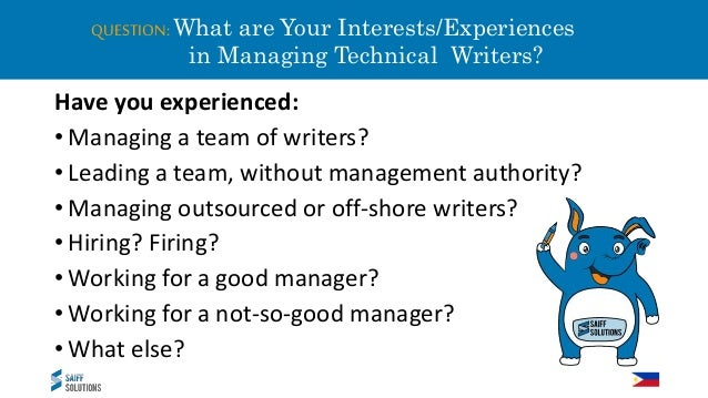QUESTION: What are Your Interests/Experiences in Managing Technical Writers? Have you experienced: • Managing a team of wr...