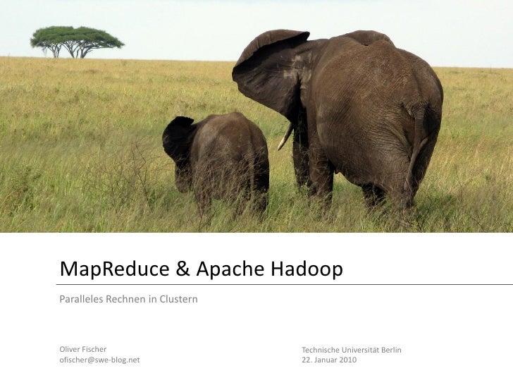 MapReduce & Apache Hadoop Paralleles Rechnen in Clustern    Oliver Fischer                   Technische Universität Berlin...