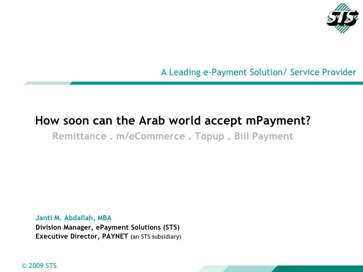 A Leading e-Payment Solution/ Service Provider How soon can the Arab world accept mPayment? Remittance . m/eCommerce . Top...