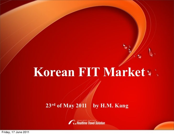 Korean FIT Market                        23rd of May 2011   by H.M. KangFriday, 17 June 2011