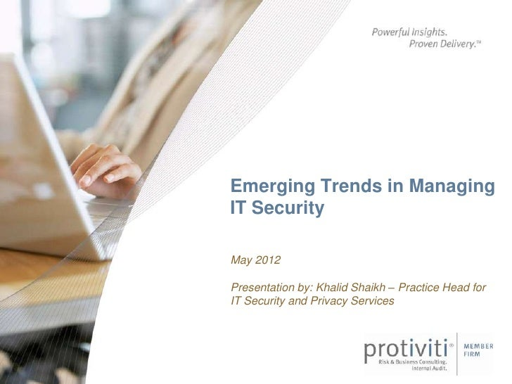 Emerging Trends in ManagingIT SecurityMay 2012Presentation by: Khalid Shaikh – Practice Head forIT Security and Privacy Se...