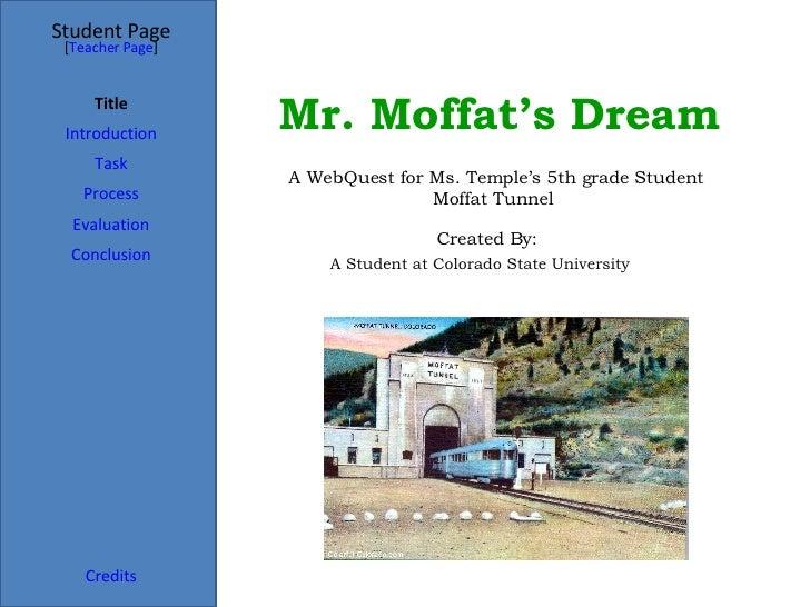 Mr. Moffat's Dream   Student Page Title Introduction Task Process Evaluation Conclusion Credits [ Teacher Page ] A WebQues...