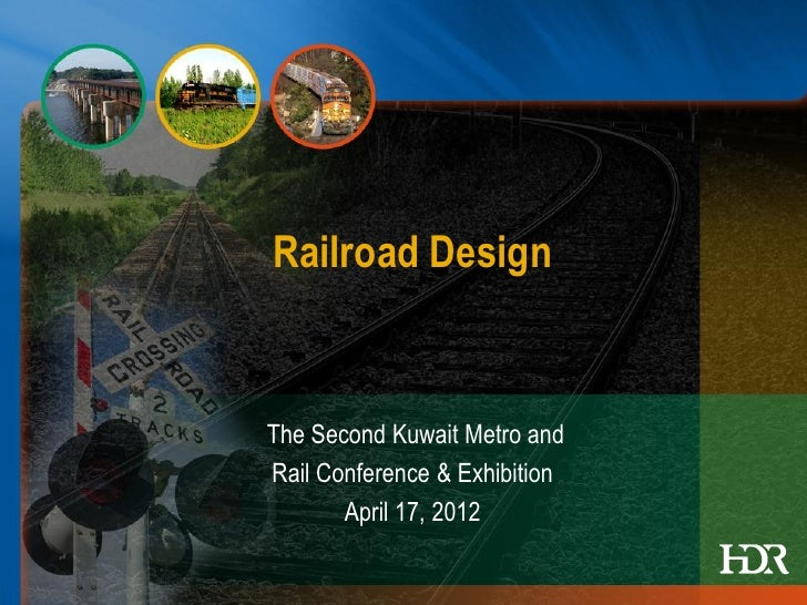 Railroad DesignThe Second Kuwait Metro andRail Conference & Exhibition       April 17, 2012