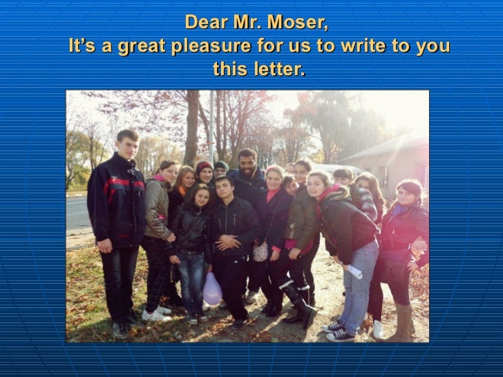 Dear Mr. Moser,  It's a great pleasure for us to write to you this letter.