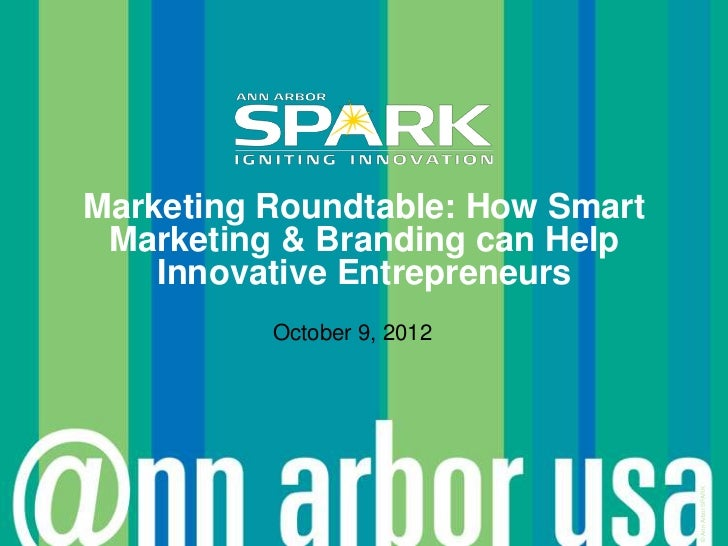 Marketing Roundtable: How Smart Marketing & Branding can Help    Innovative Entrepreneurs          October 9, 2012        ...