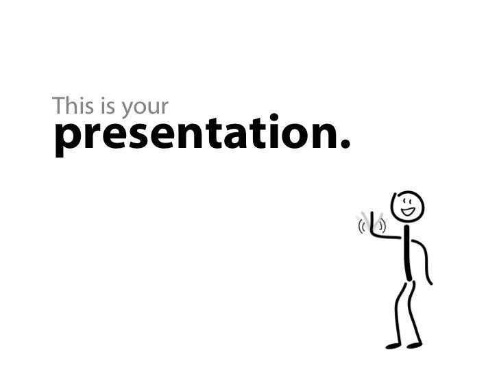 "Say ""Hi"" Mr. Presentation."