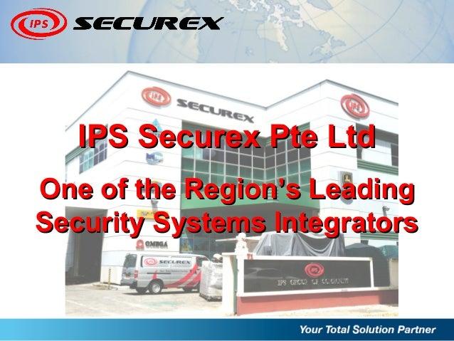 IPS Securex Pte LtdIPS Securex Pte Ltd One of the Region's LeadingOne of the Region's Leading Security Systems Integrators...