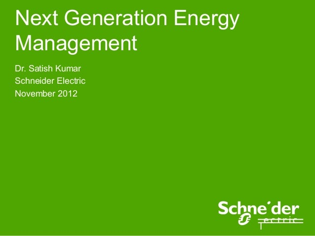 Next Generation EnergyManagementDr. Satish KumarSchneider ElectricNovember 2012