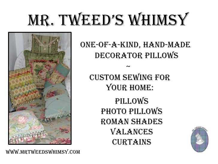 MR. TWEED'S WHIMSY                          One-of-a-kind, hand-made                             decorator pillows        ...