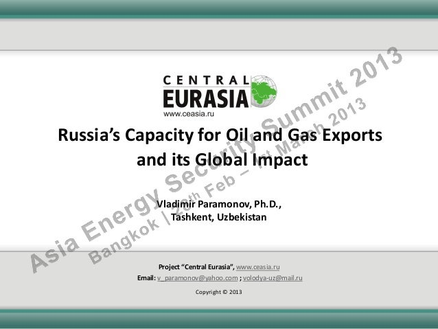 Russia's Capacity for Oil and Gas Exports          and its Global Impact               Vladimir Paramonov, Ph.D.,         ...