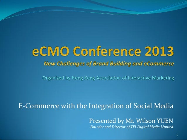 E-Commerce with the Integration of Social MediaPresented by Mr. Wilson YUENFounder and Director of TFI Digital Media Limit...