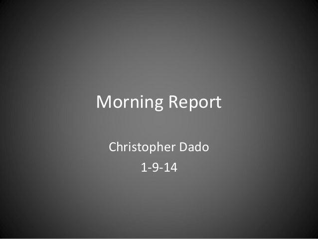 Morning Report Christopher Dado 1-9-14