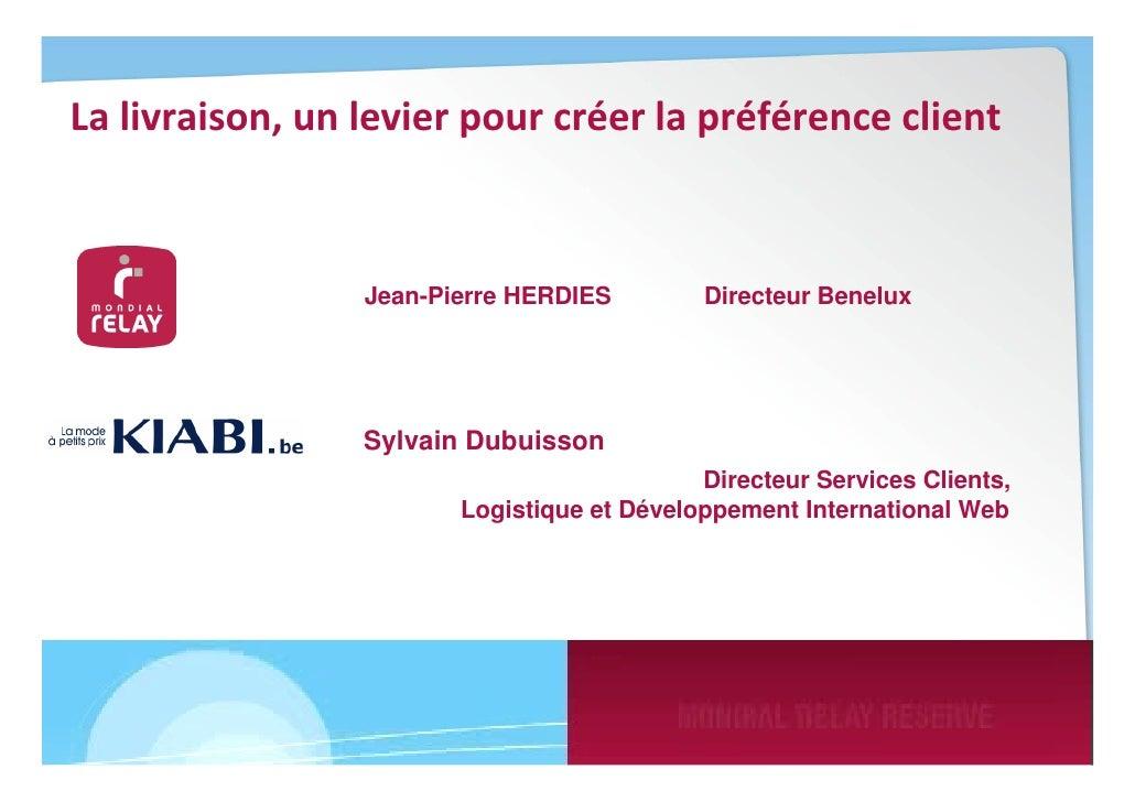 La livraison, un levier pour créer la préférence client                 Jean-Pierre HERDIES        Directeur Benelux      ...