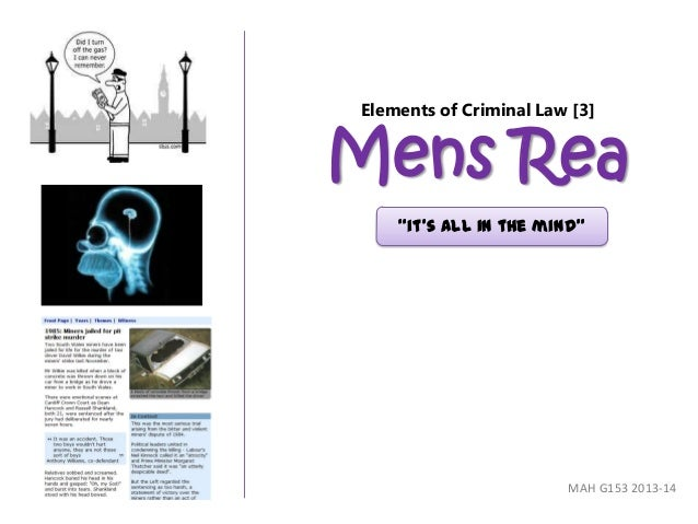 """Elements of Criminal Law [3] Mens Rea MAH G153 2013-14 """"it's all in the mind"""""""