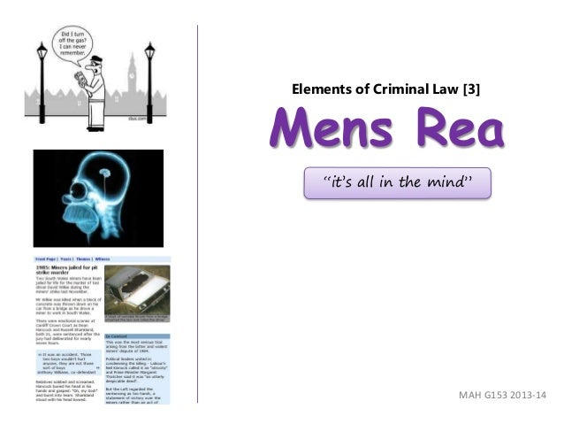 "Elements of Criminal Law [3] Mens Rea MAH G153 2013-14 ""it's all in the mind"""