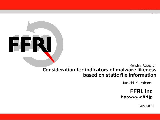 FFRI,Inc.  Monthly Research  Consideration for indicators of malware likeness based on Institute, Inc. Fourteenforty Resea...