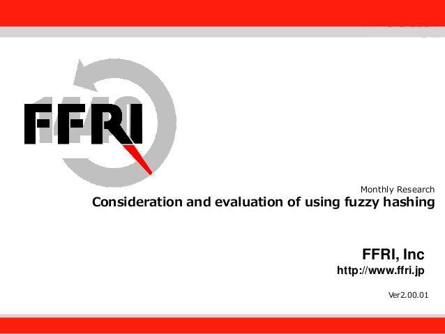 FFRI,Inc. Fourteenforty Research Institute, Inc. FFRI, Inc http://www.ffri.jp Monthly Research Consideration and evaluatio...