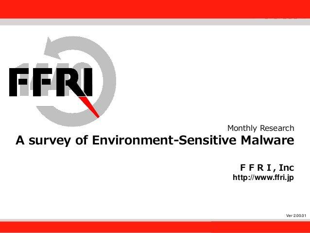 FFRI,Inc. 1 Monthly Research A survey of Environment-Sensitive Malware FFRI, Inc http://www.ffri.jp Ver 2.00.01
