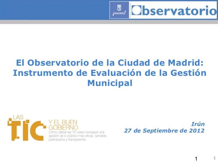 El Observatorio de la Ciudad de Madrid:Instrumento de Evaluación de la Gestión                Municipal                   ...