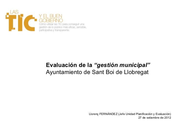 """Evaluación de la """"gestión municipal""""Ayuntamiento de Sant Boi de Llobregat               Llorenç FERNÁNDEZ (Jefe Unidad Pla..."""