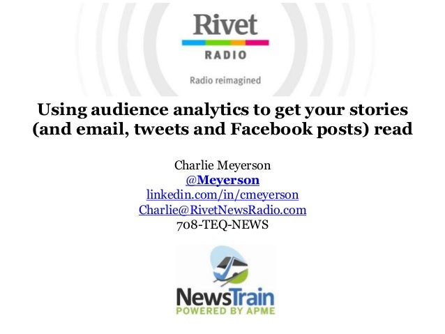 Using audience analytics to get your stories (and email, tweets and Facebook posts) read Charlie Meyerson @Meyerson linked...