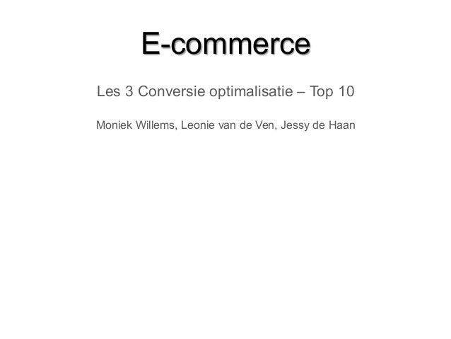 E-commerceLes 3 Conversie optimalisatie – Top 10Moniek Willems, Leonie van de Ven, Jessy de Haan