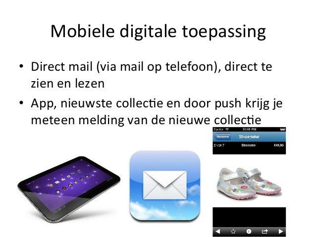 Mobiele digitale toepassing • Direct mail (via mail op telefoon), direct te zien en lezen • ...