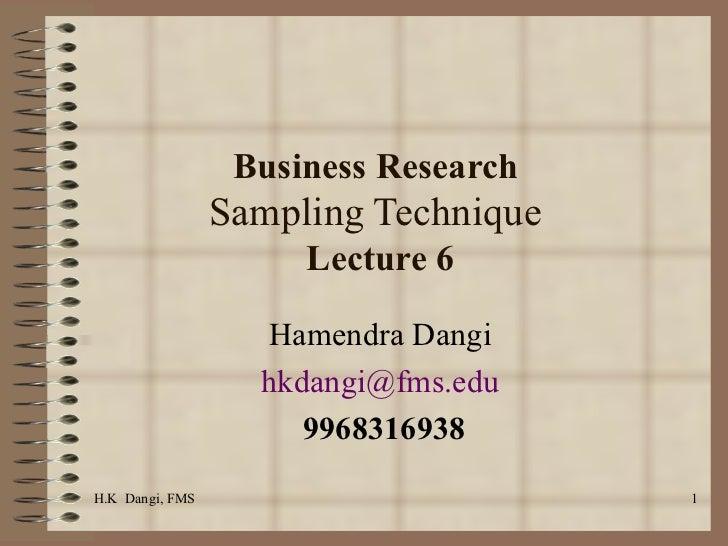 Business Research  Sampling Technique  Lecture 6 Hamendra Dangi  [email_address]   9968316938