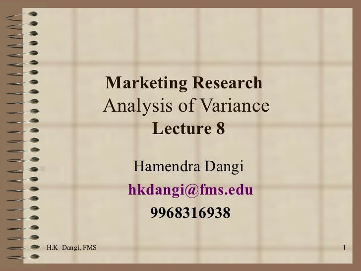 Marketing Research  Analysis of Variance  Lecture 8 Hamendra Dangi  [email_address] 9968316938 H.K  Dangi, FMS