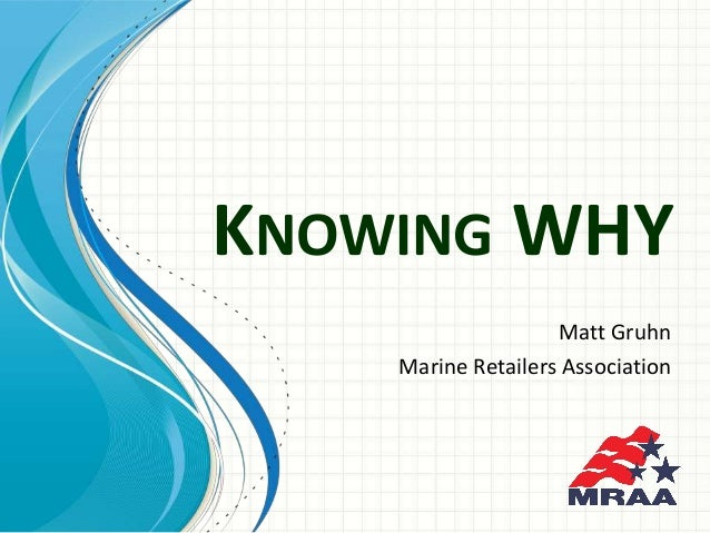 KNOWING WHY Matt Gruhn Marine Retailers Association