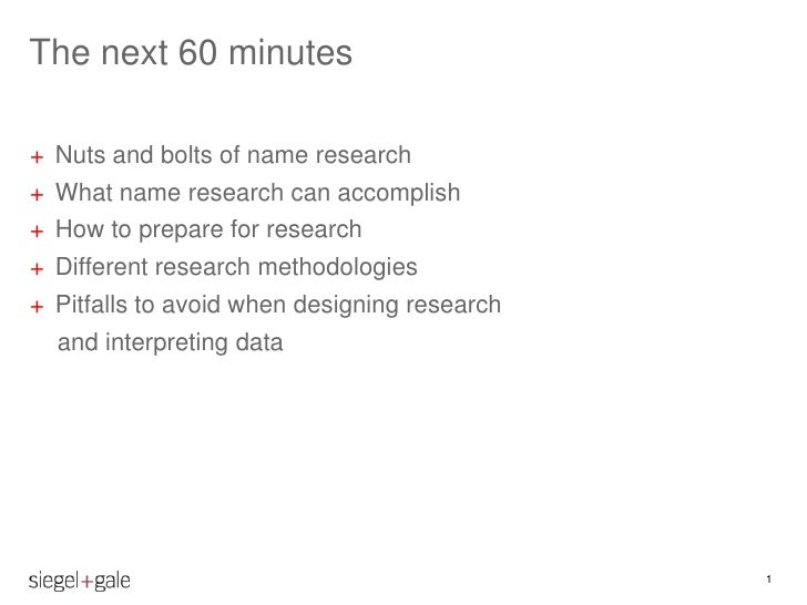 The next 60 minutes+ Nuts and bolts of name research+ What name research can accomplish+ How to prepare for research+ Diff...