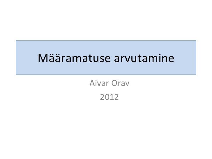 Määramatuse arvutamine Aivar Orav 2012