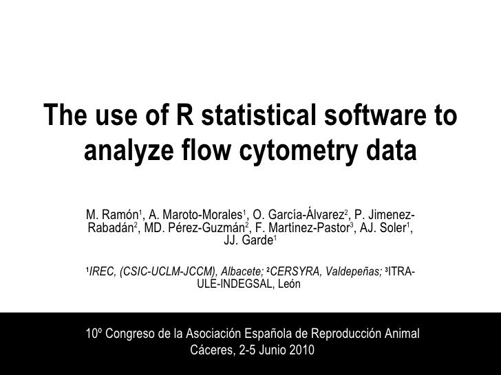 The use of R statistical software to analyze flow cytometry data M. Ramón 1 , A. Maroto-Morales 1 , O. García-Álvarez 2 , ...