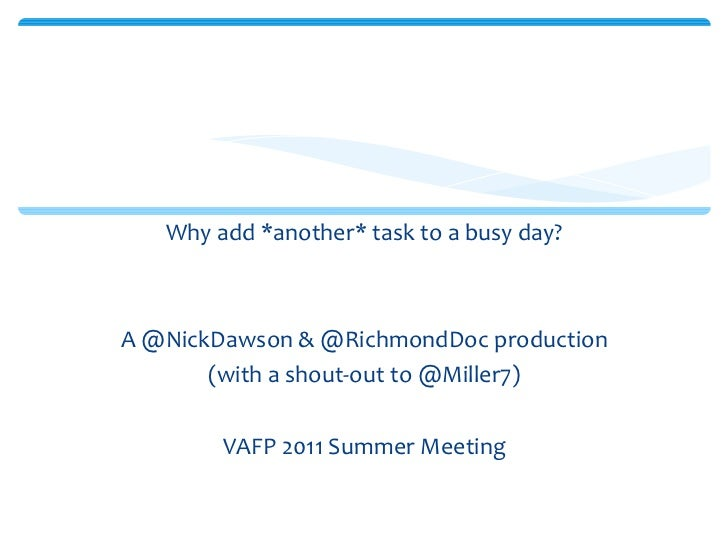 <ul><li>Why add *another* task to a busy day? </li></ul><ul><li>A @NickDawson & @RichmondDoc production </li></ul><ul><li>...