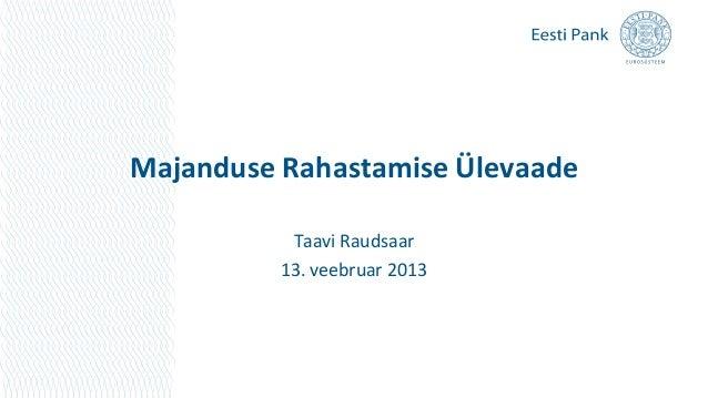Majanduse Rahastamise Ülevaade           Taavi Raudsaar          13. veebruar 2013