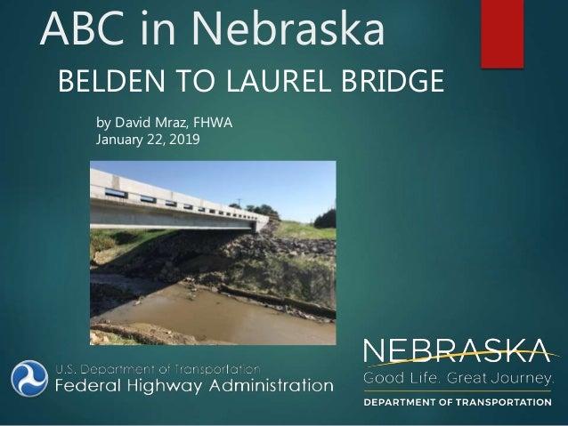ABC in Nebraska BELDEN TO LAUREL BRIDGE by David Mraz, FHWA January 22, 2019