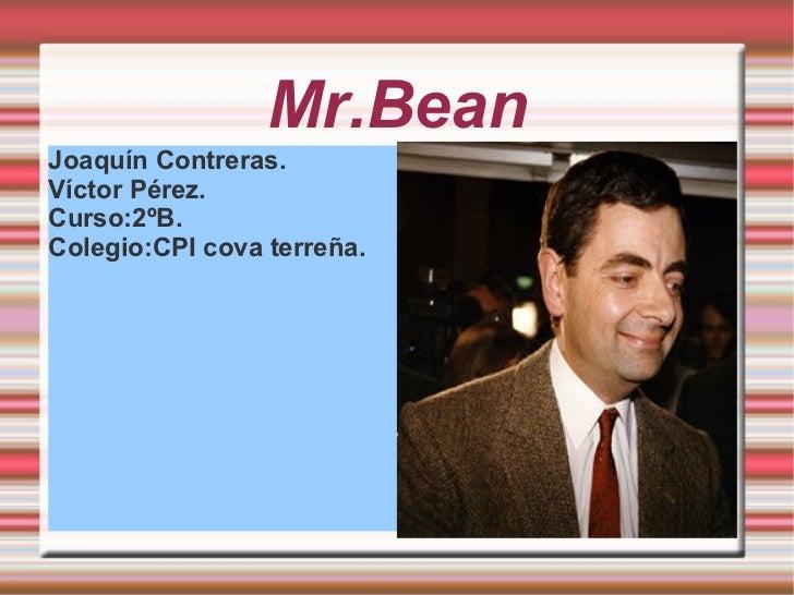Mr.Bean <ul><li>Joaquín Contreras.