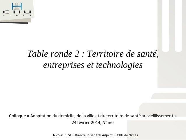 Table ronde 2 : Territoire de santé, entreprises et technologies Colloque « Adaptation du domicile, de la ville et du terr...