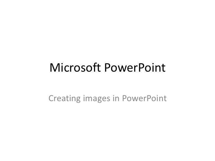Microsoft PowerPointCreating images in PowerPoint