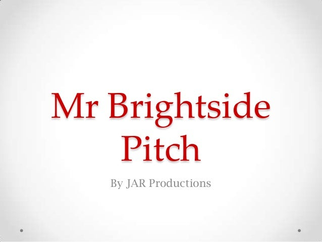 Mr Brightside Pitch By JAR Productions