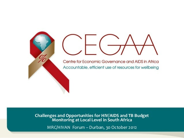 Challenges and Opportunities for HIV/AIDS and TB Budget Monitoring at Local Level in South Africa MRC/HIVAN Forum – Durban...
