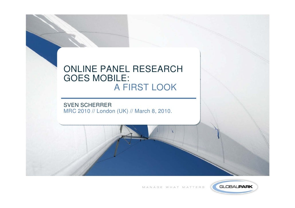ONLINE PANEL RESEARCH GOES MOBILE:          A FIRST LOOK SVEN SCHERRER MRC 2010 // London (UK) // March 8, 2010.