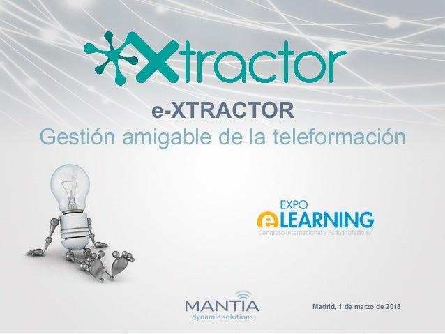 e-XTRACTOR Gestión amigable de la teleformación Madrid, 1 de marzo de 2018