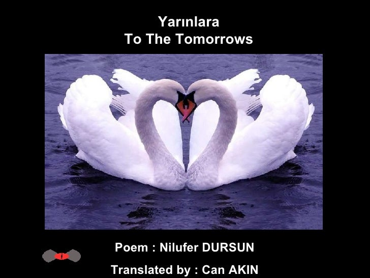 Yarınlara  To The Tomorrows  Poem : Nilufer DURSUN  Translated by : Can AKIN
