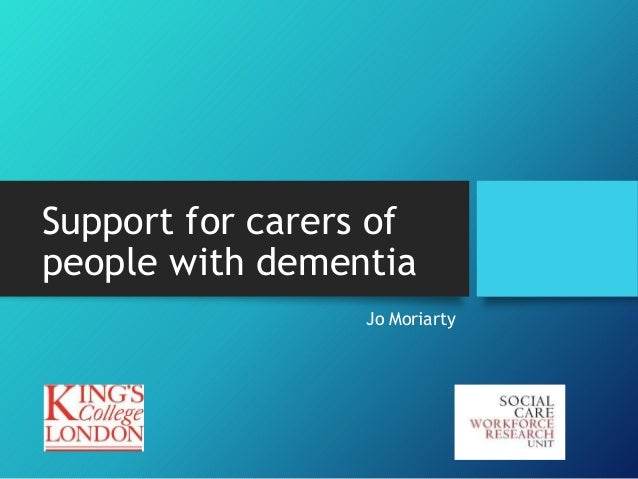 Support for carers of people with dementia Jo Moriarty