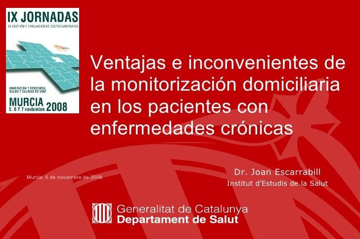 Ventajas e inconvenientes de la monitorización domiciliaria en los pacientes con enfermedades crónicas  Dr. Joan Escarrabi...