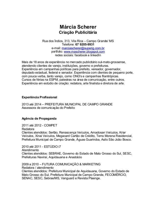 Márcia Scherer Criação Publicitária Rua dos Índios, 313, Vila Rica – Campo Grande/ MS Telefone: 67 9205-9931 e-mail: marci...