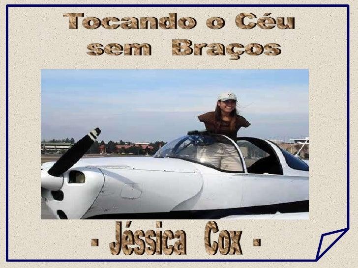 Tocando o Céu<br /> sem  Braços<br />-  Jéssica   Cox  -<br />