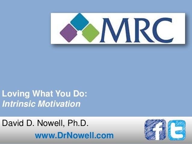 Loving What You Do:Intrinsic MotivationDavid D. Nowell, Ph.D.www.DrNowell.com