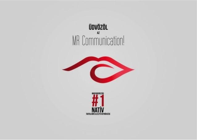 Üdvözöl  az  MR  Communica2on!   Mo.  #1  na7v  tartalomfejlesztő   ügynöksége